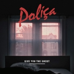 17_Polica_-_Give_You_The_Ghost