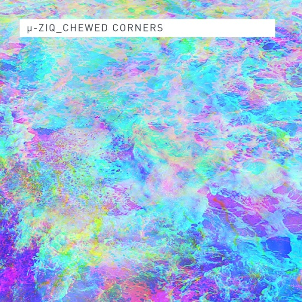 µ-Ziq_-_Chewed Corners