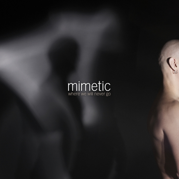 Mimetic_-_Where_We_Will_Never_Go