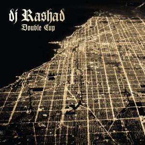 09_DJ_Rashad_-_Double_Cup