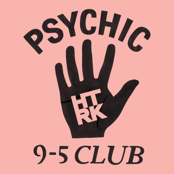 HTRK_-_Psychic_9-5_Club