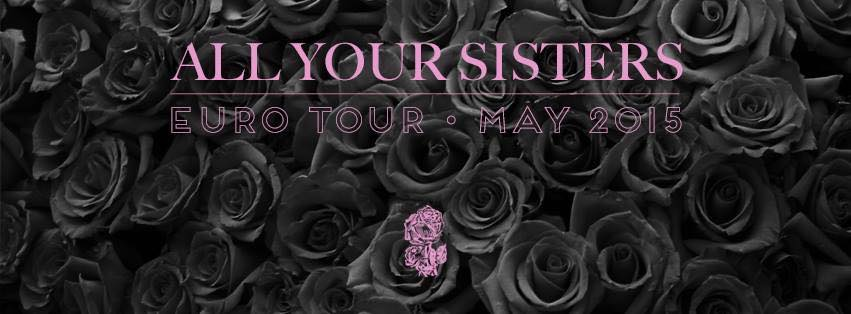 All_Your_Sisters_-_euro_tour_may_2015